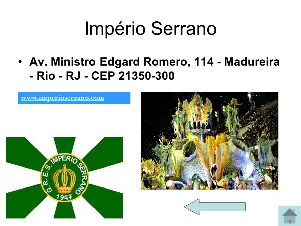 Império Serrano Av. Ministro Edgard Romero, 114 - Madureira - Rio - RJ - CEP 21350-300.