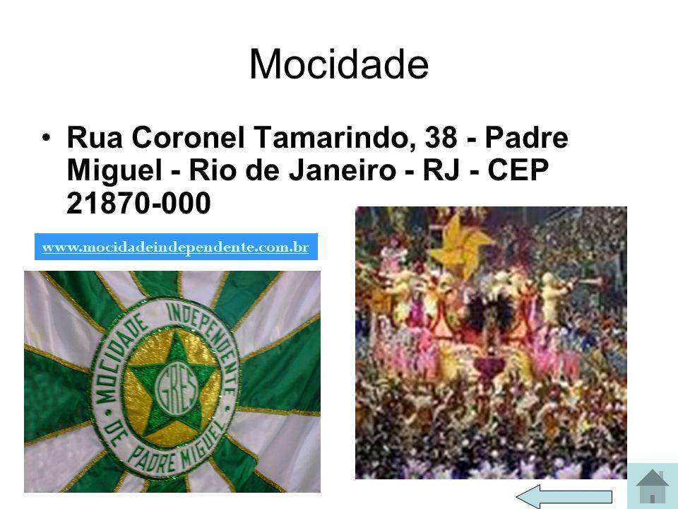 Mocidade Rua Coronel Tamarindo, 38 - Padre Miguel - Rio de Janeiro - RJ - CEP 21870-000.
