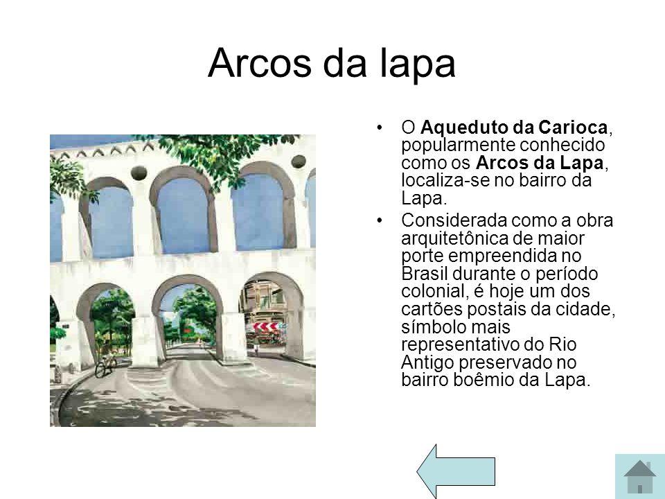 Arcos da lapa O Aqueduto da Carioca, popularmente conhecido como os Arcos da Lapa, localiza-se no bairro da Lapa.
