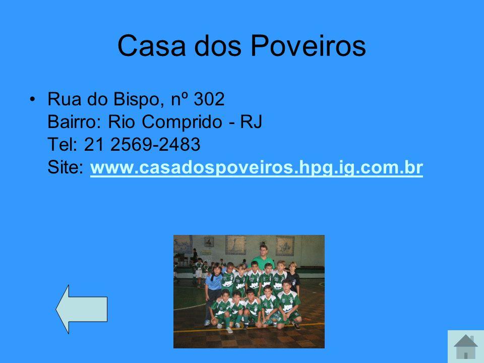 Casa dos Poveiros Rua do Bispo, nº 302 Bairro: Rio Comprido - RJ Tel: 21 2569-2483 Site: www.casadospoveiros.hpg.ig.com.br.