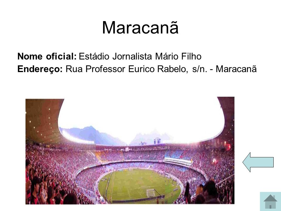 Maracanã Nome oficial: Estádio Jornalista Mário Filho