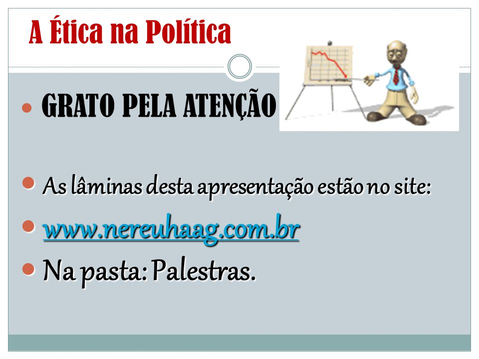 As lâminas desta apresentação estão no site: www.nereuhaag.com.br