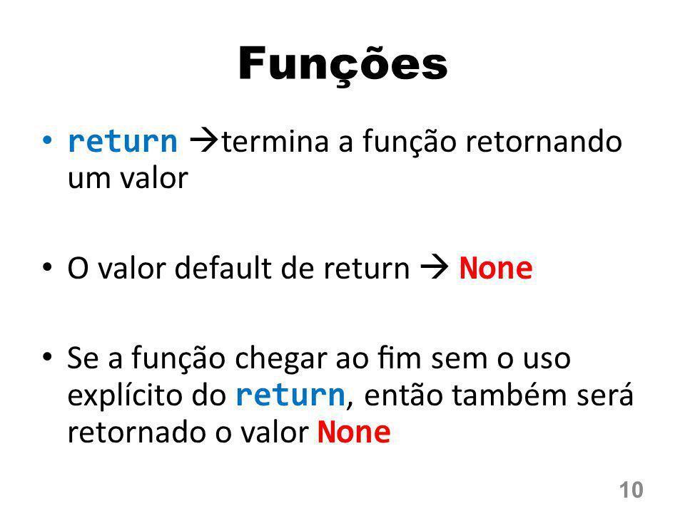 Funções return termina a função retornando um valor