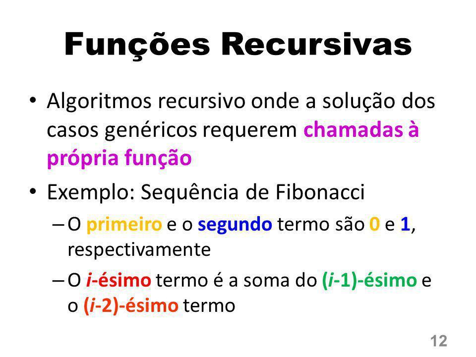 Funções Recursivas Algoritmos recursivo onde a solução dos casos genéricos requerem chamadas à própria função.