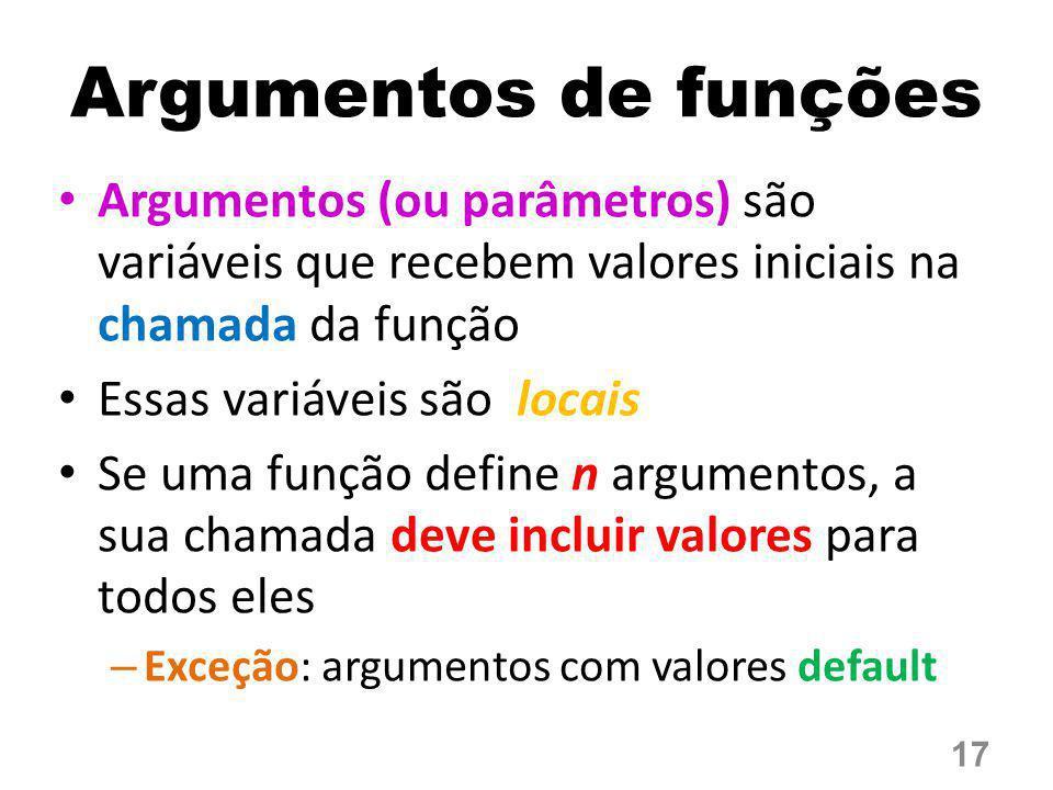 Argumentos de funções Argumentos (ou parâmetros) são variáveis que recebem valores iniciais na chamada da função.