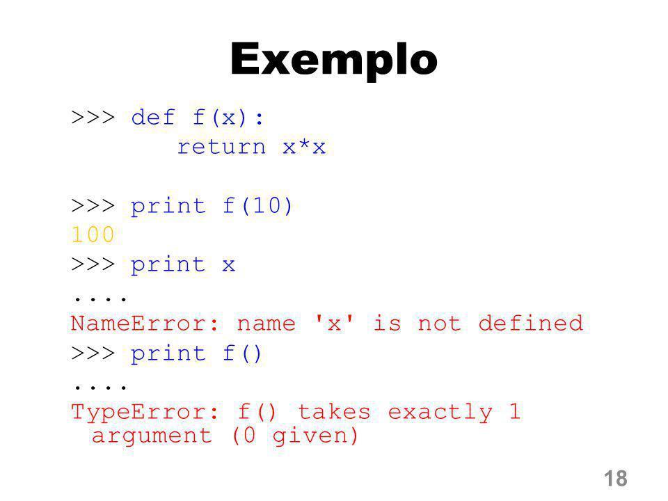Exemplo >>> def f(x): return x*x >>> print f(10)