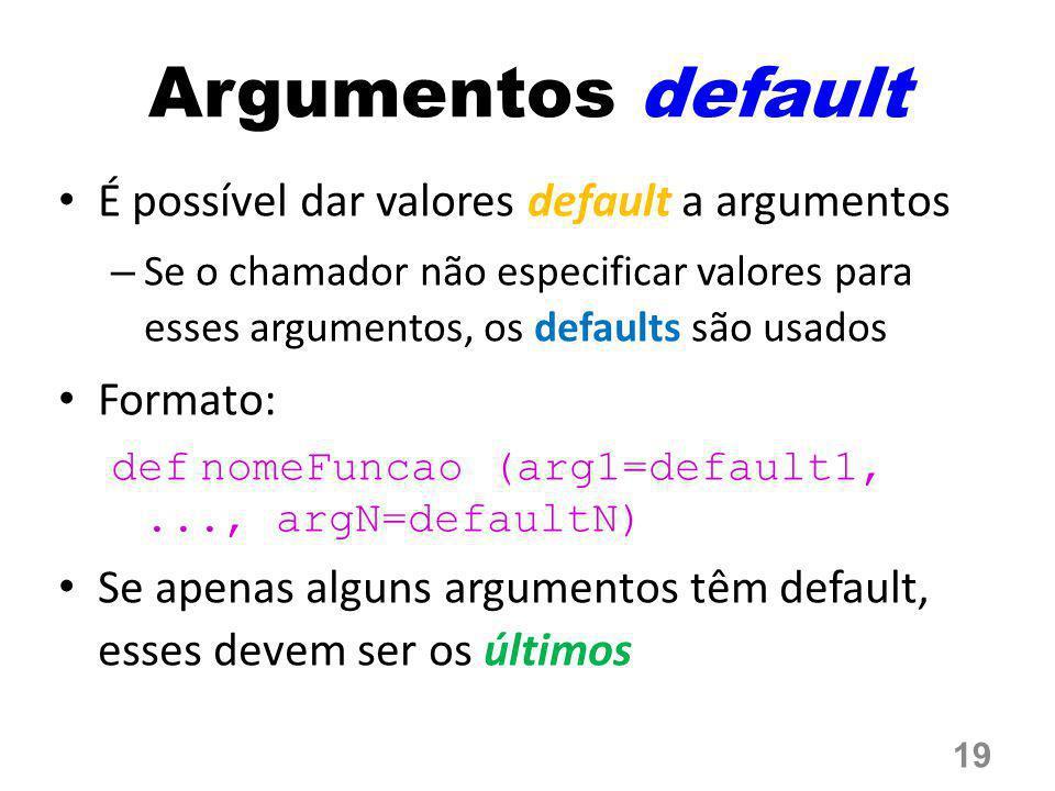 Argumentos default É possível dar valores default a argumentos