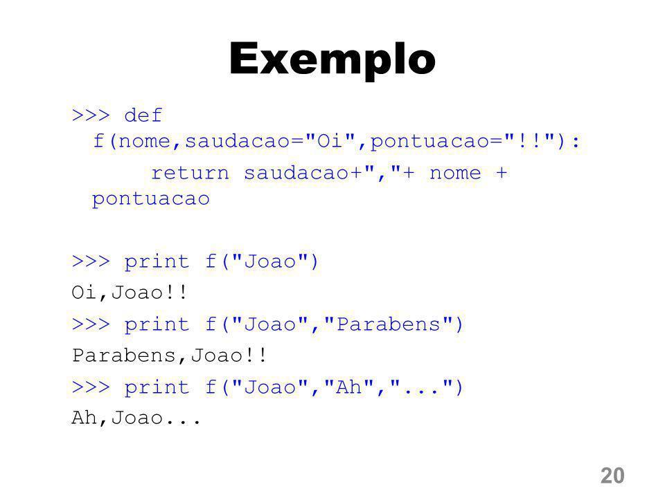 Exemplo >>> def f(nome,saudacao= Oi ,pontuacao= !! ):