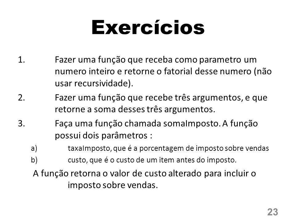 Exercícios Fazer uma função que receba como parametro um numero inteiro e retorne o fatorial desse numero (não usar recursividade).