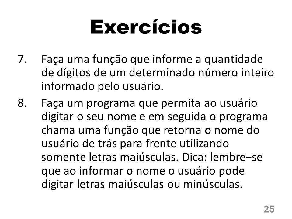 Exercícios Faça uma função que informe a quantidade de dígitos de um determinado número inteiro informado pelo usuário.