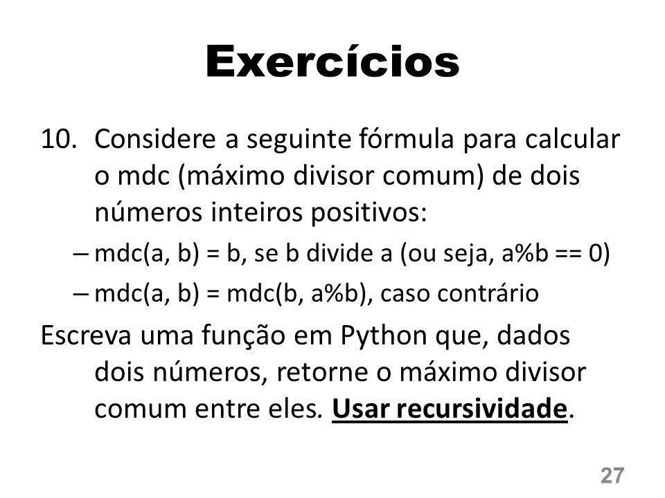 Exercícios Considere a seguinte fórmula para calcular o mdc (máximo divisor comum) de dois números inteiros positivos: