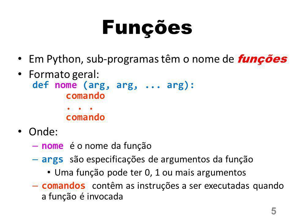 Funções Em Python, sub-programas têm o nome de funções Formato geral: