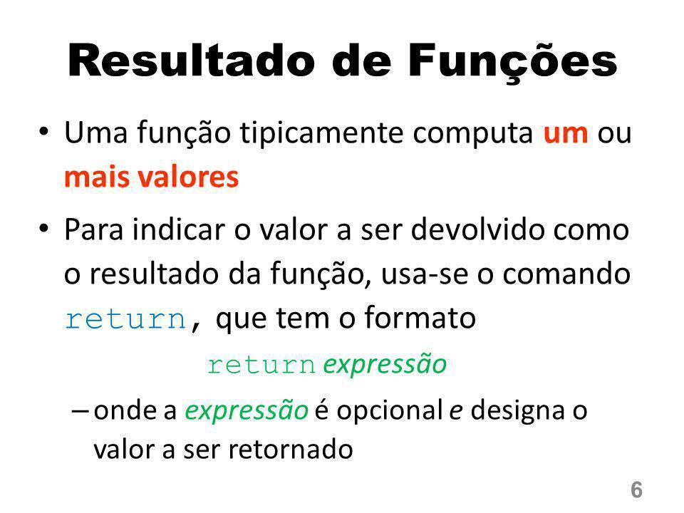 Resultado de Funções Uma função tipicamente computa um ou mais valores