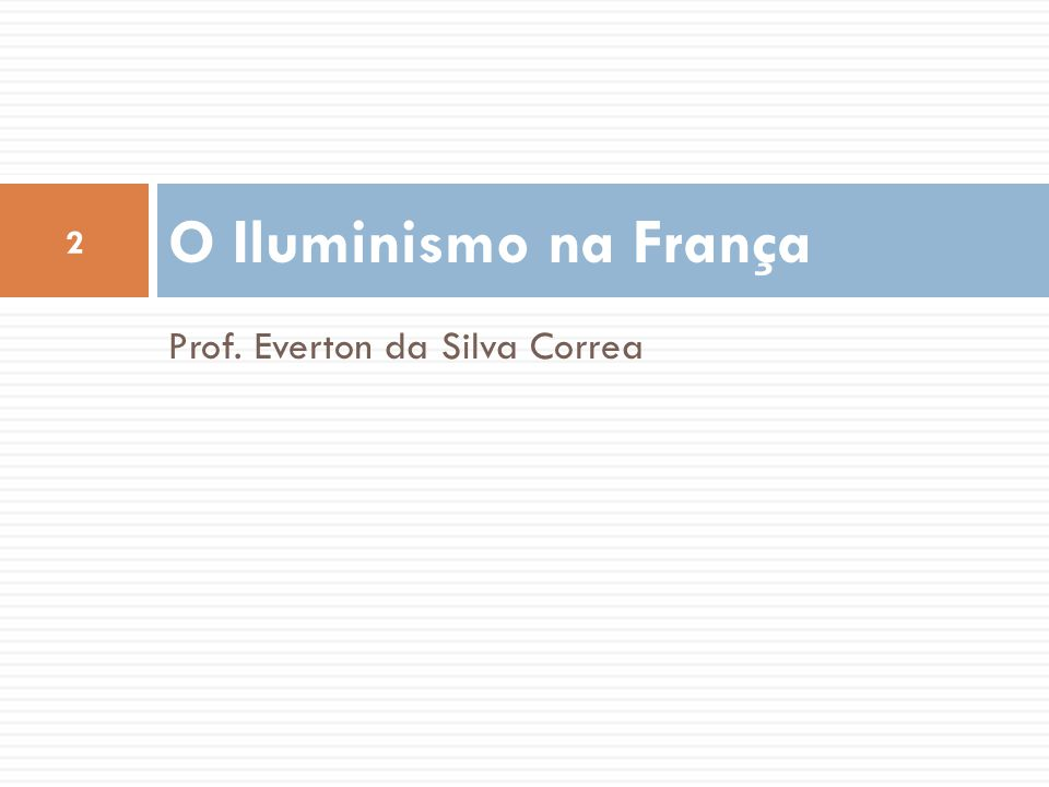 O Iluminismo na França Prof. Everton da Silva Correa