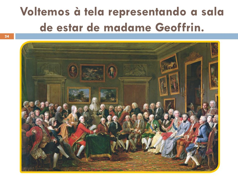 Voltemos à tela representando a sala de estar de madame Geoffrin.