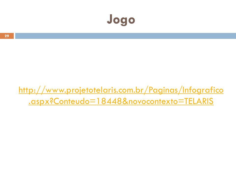 Jogo http://www.projetotelaris.com.br/Paginas/Infografico .aspx Conteudo=18448&novocontexto=TELARIS