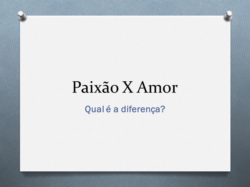 Paixão X Amor Qual é a diferença