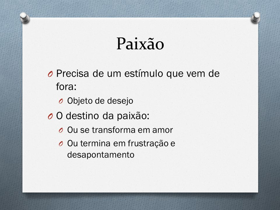 Paixão Precisa de um estímulo que vem de fora: O destino da paixão: