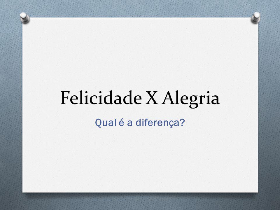 Felicidade X Alegria Qual é a diferença