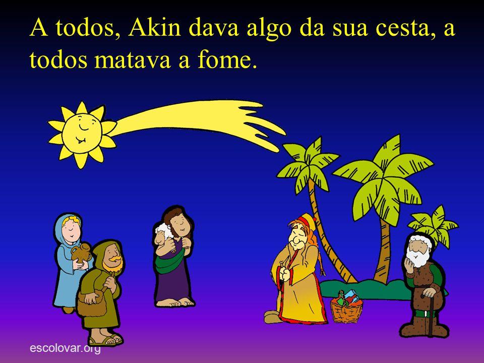 A todos, Akin dava algo da sua cesta, a todos matava a fome.