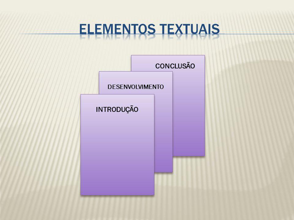 Elementos textuais CONCLUSÃO DESENVOLVIMENTO INTRODUÇÃO