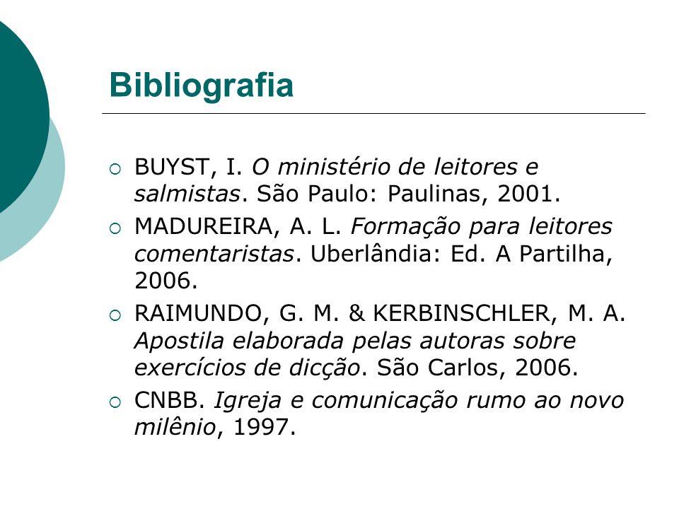 Bibliografia BUYST, I. O ministério de leitores e salmistas. São Paulo: Paulinas, 2001.