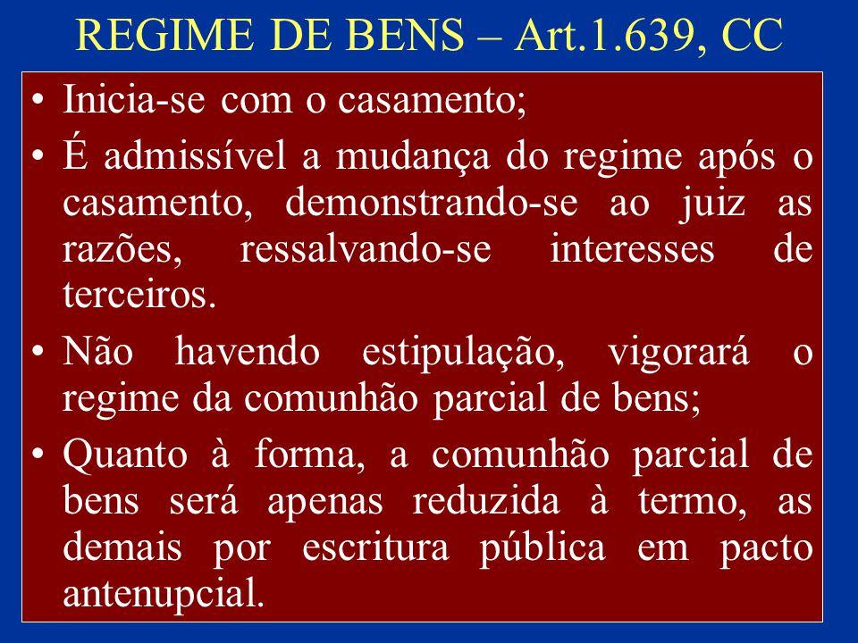 REGIME DE BENS – Art.1.639, CC Inicia-se com o casamento;