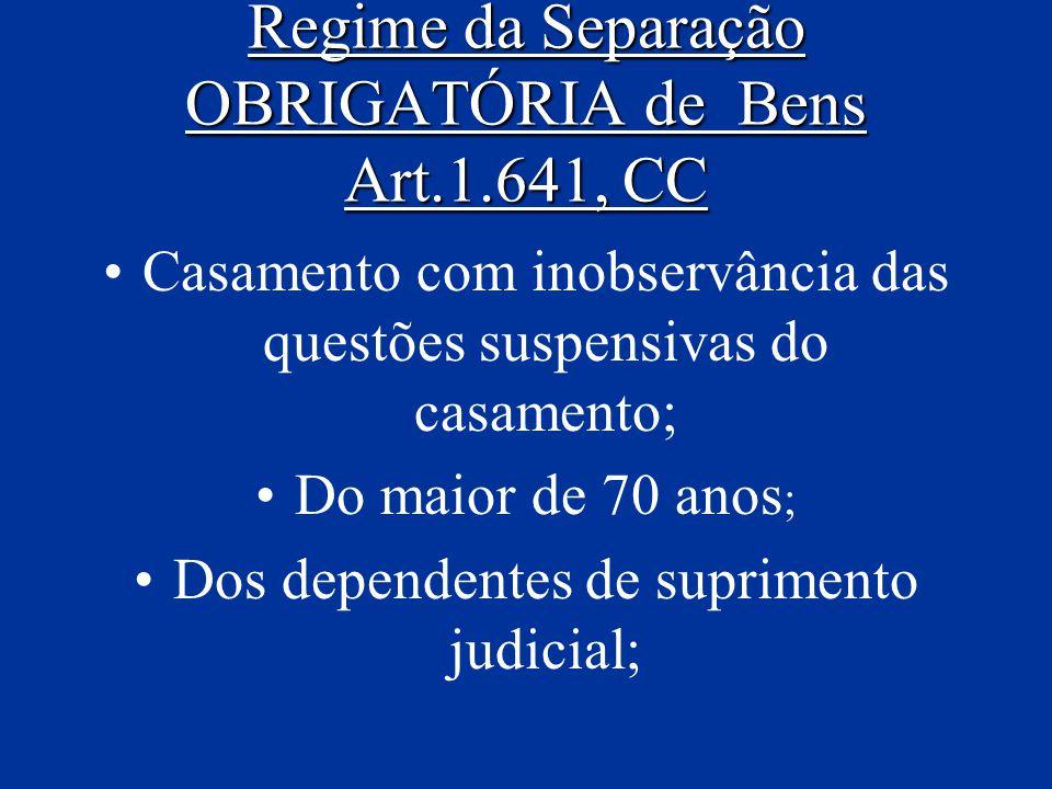 Regime da Separação OBRIGATÓRIA de Bens Art.1.641, CC