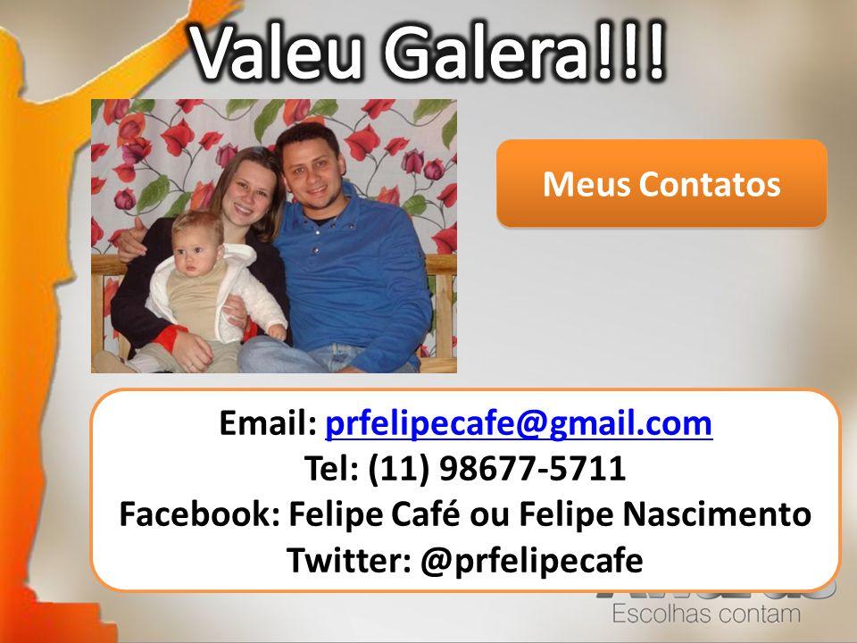 Facebook: Felipe Café ou Felipe Nascimento Twitter: @prfelipecafe