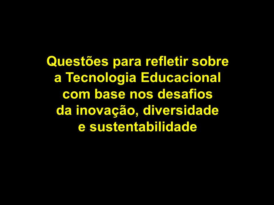Questões para refletir sobre a Tecnologia Educacional
