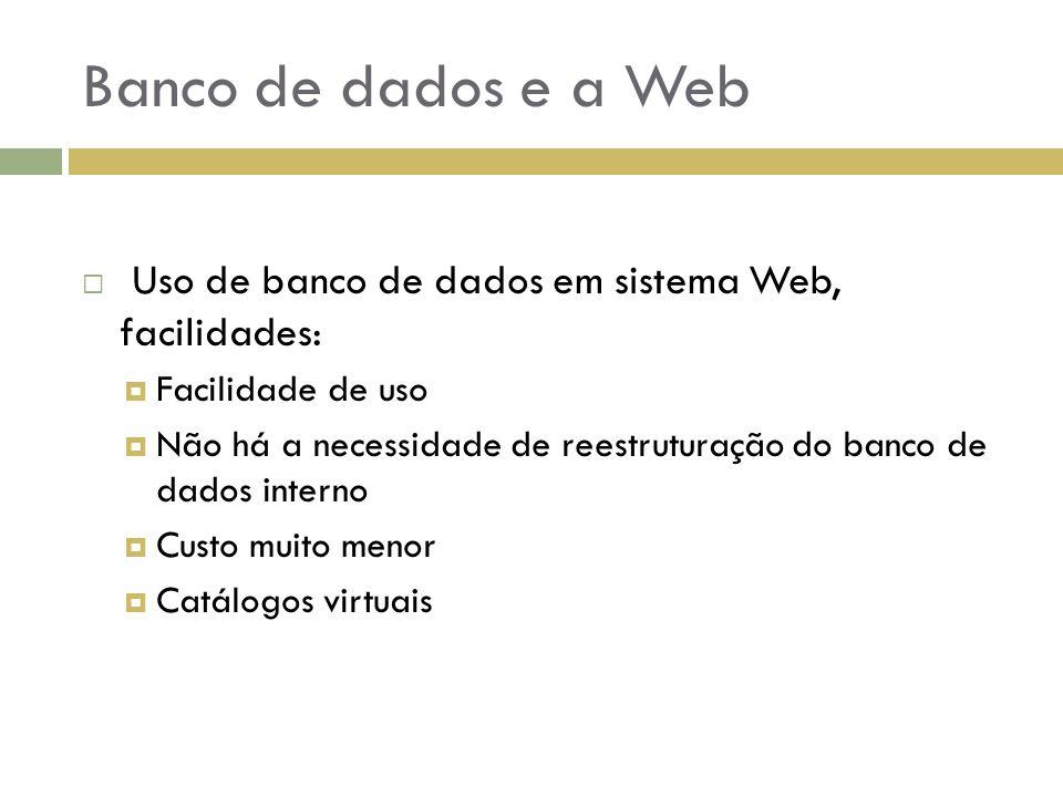 Banco de dados e a Web Uso de banco de dados em sistema Web, facilidades: Facilidade de uso.