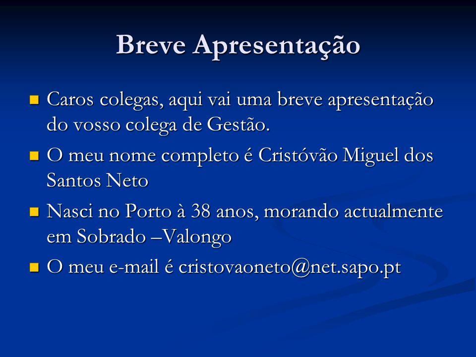 Breve Apresentação Caros colegas, aqui vai uma breve apresentação do vosso colega de Gestão. O meu nome completo é Cristóvão Miguel dos Santos Neto.