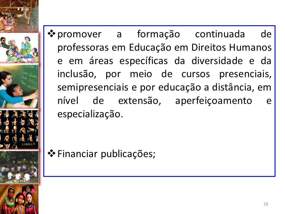 promover a formação continuada de professoras em Educação em Direitos Humanos e em áreas específicas da diversidade e da inclusão, por meio de cursos presenciais, semipresenciais e por educação a distância, em nível de extensão, aperfeiçoamento e especialização.