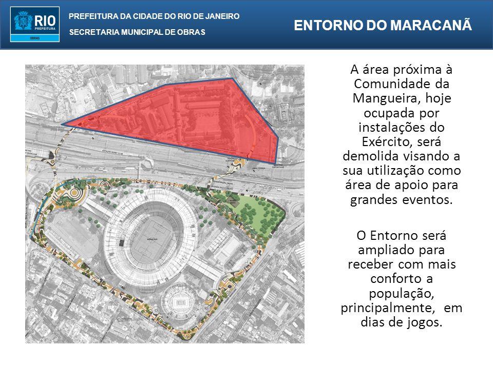 A área próxima à Comunidade da Mangueira, hoje ocupada por instalações do Exército, será demolida visando a sua utilização como área de apoio para grandes eventos.