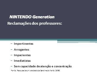 NINTENDO Generation Reclamações dos professores: Impertinentes