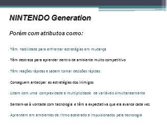NINTENDO Generation Porém com atributos como: