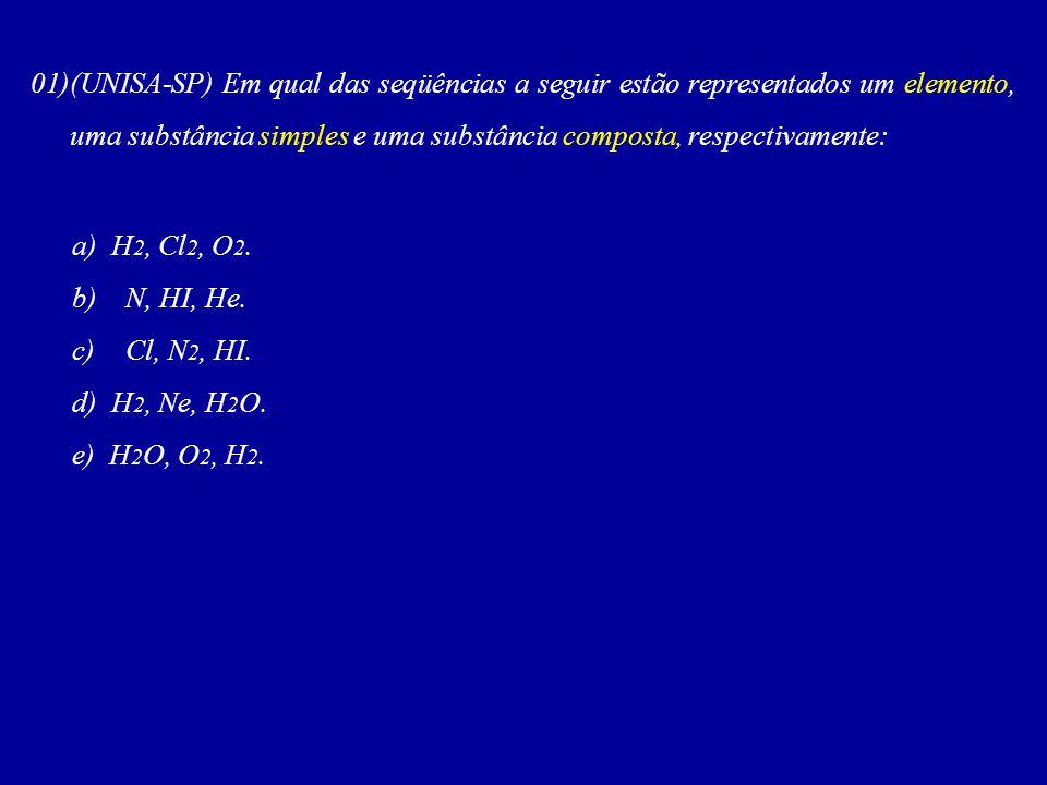 01)(UNISA-SP) Em qual das seqüências a seguir estão representados um elemento, uma substância simples e uma substância composta, respectivamente: