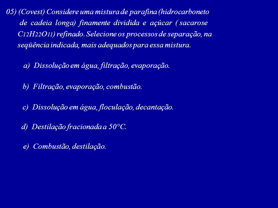 05) (Covest) Considere uma mistura de parafina (hidrocarboneto