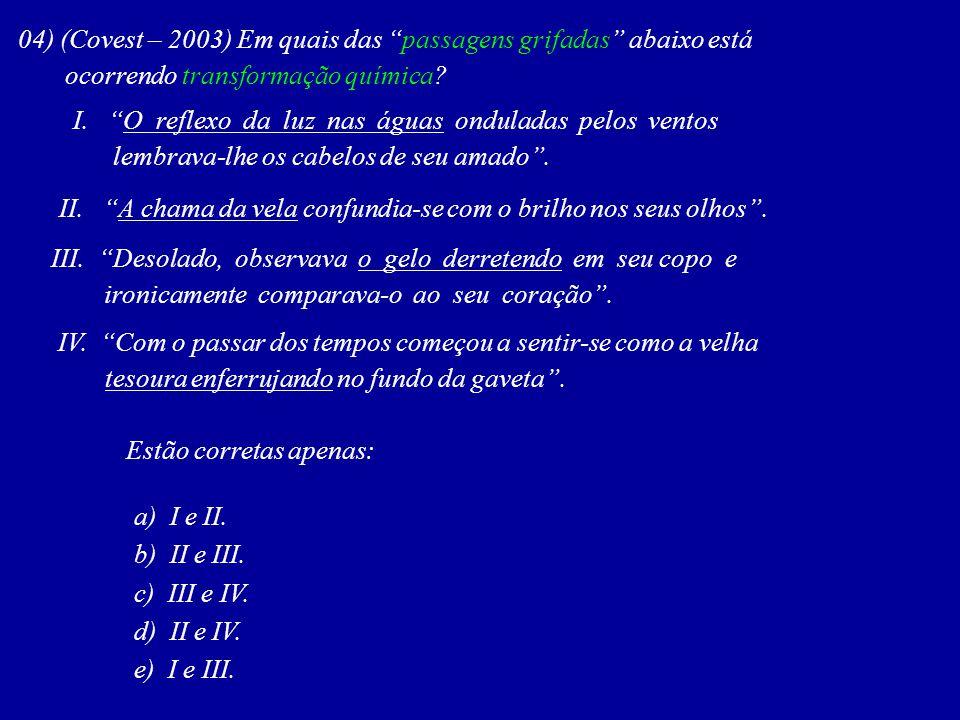04) (Covest – 2003) Em quais das passagens grifadas abaixo está