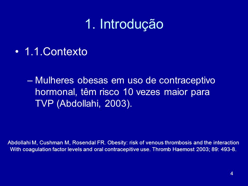 1. Introdução 1.1.Contexto. Mulheres obesas em uso de contraceptivo hormonal, têm risco 10 vezes maior para TVP (Abdollahi, 2003).