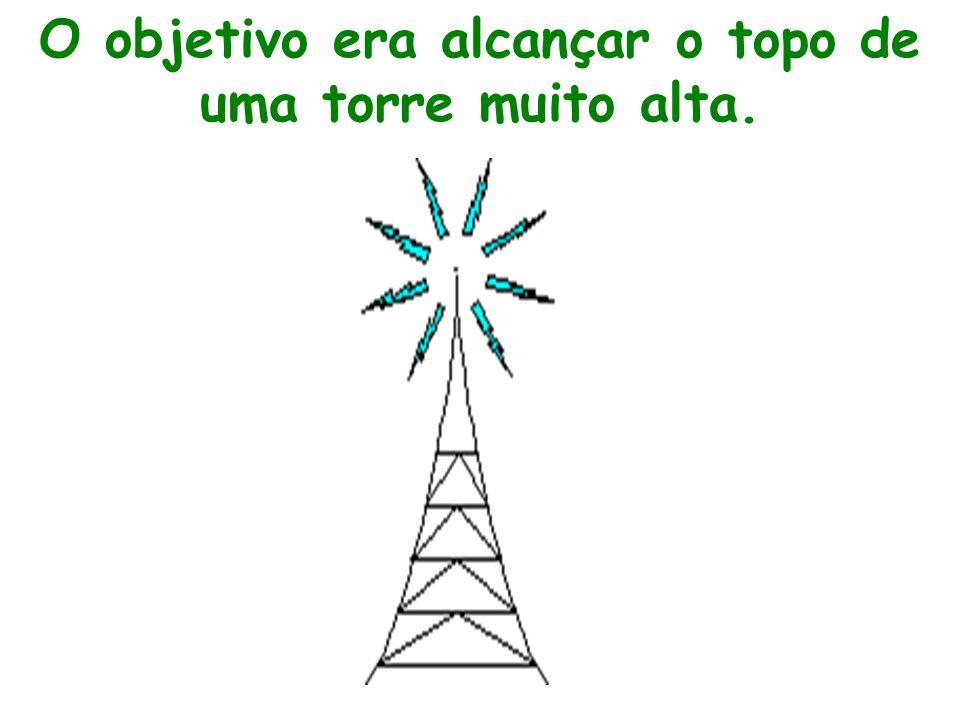 O objetivo era alcançar o topo de uma torre muito alta.