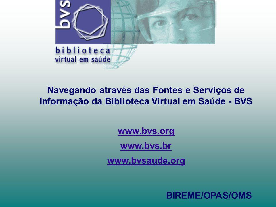 Navegando através das Fontes e Serviços de Informação da Biblioteca Virtual em Saúde - BVS