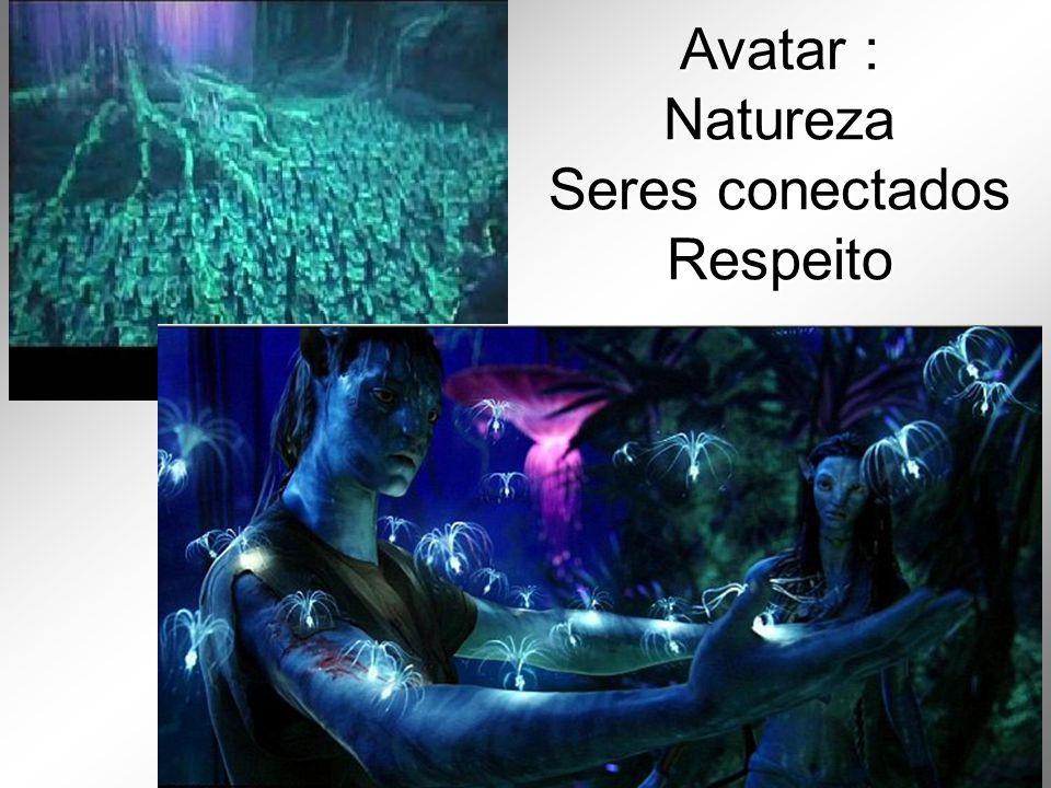 Avatar : Natureza Seres conectados Respeito