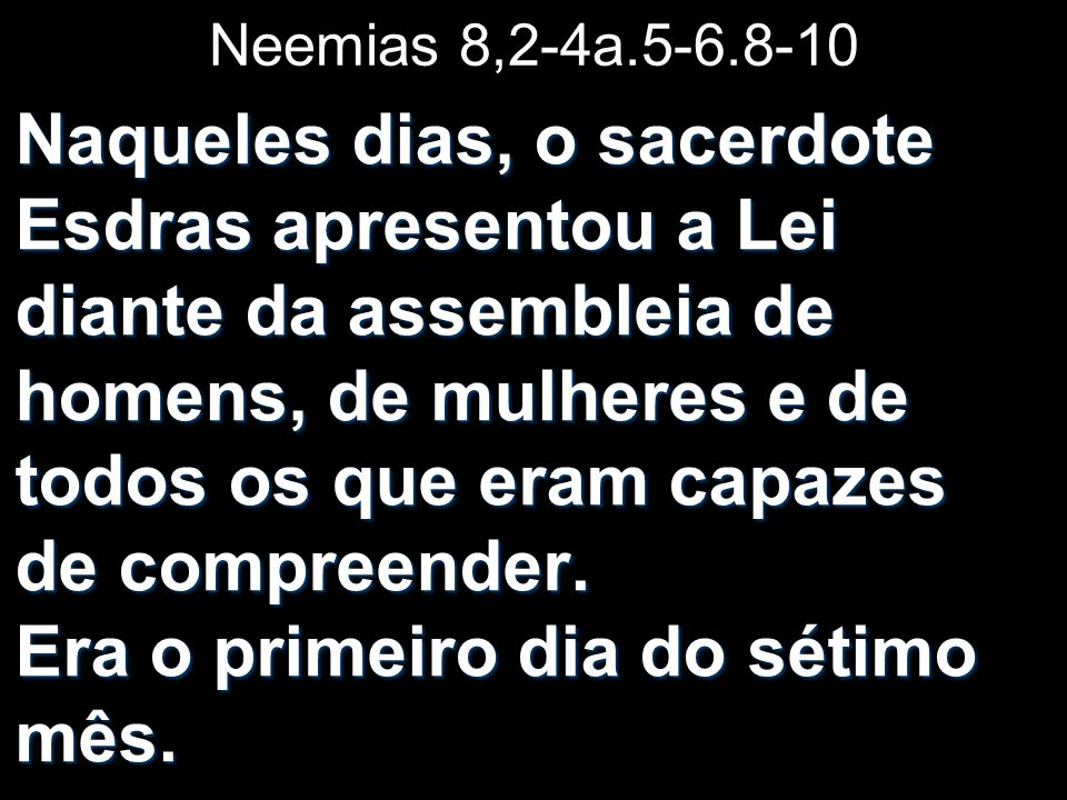 Neemias 8,2-4a.5-6.8-10