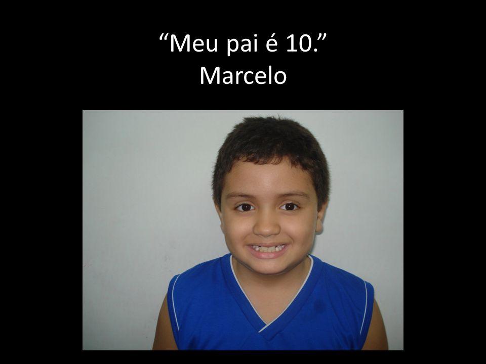 Meu pai é 10. Marcelo