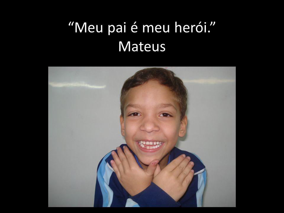 Meu pai é meu herói. Mateus