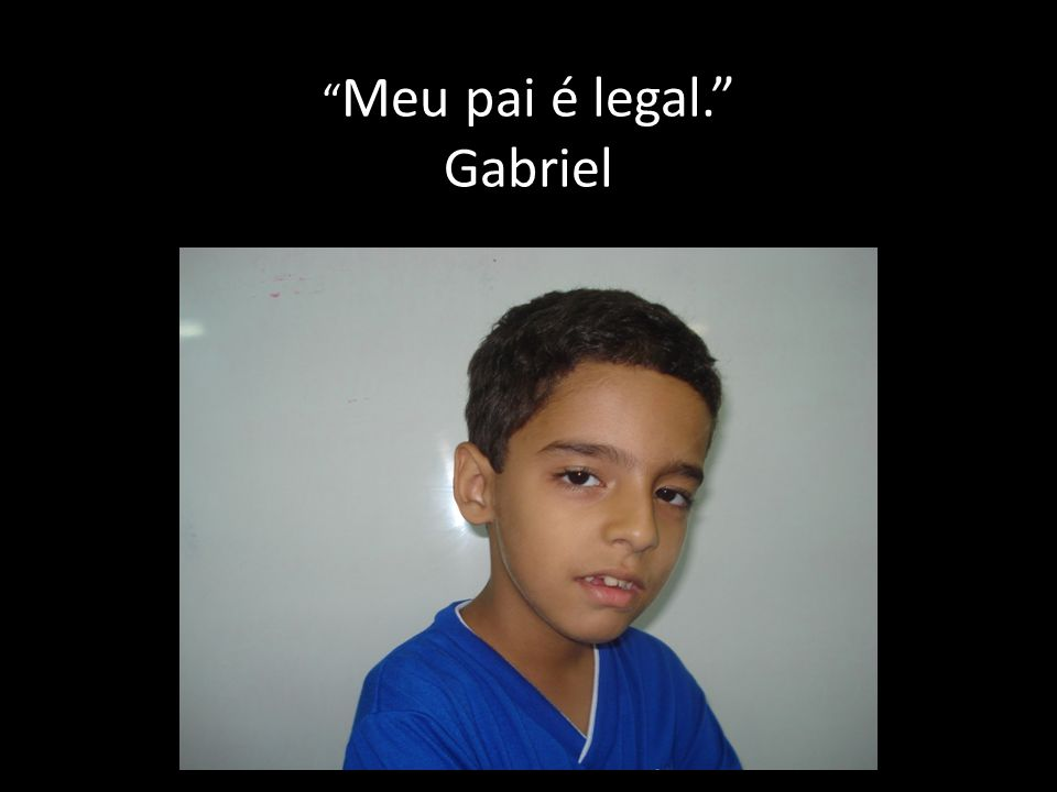 Meu pai é legal. Gabriel