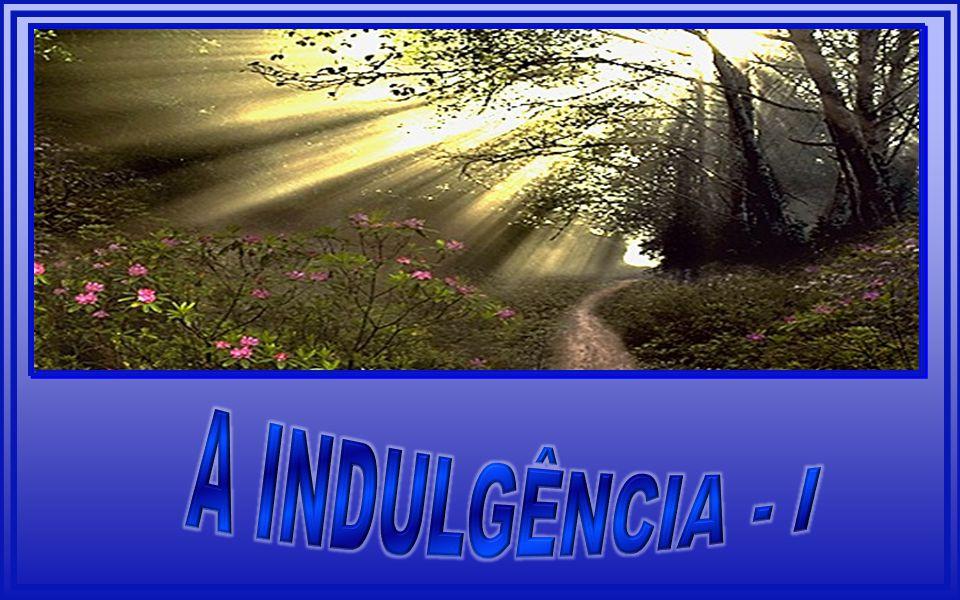 A INDULGÊNCIA - I