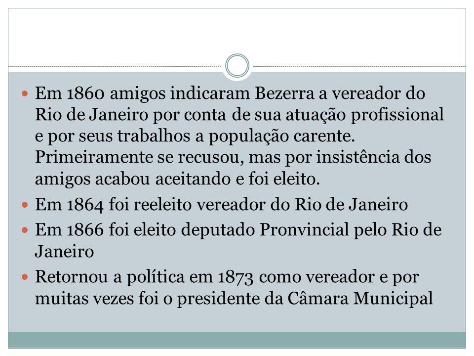 Em 1860 amigos indicaram Bezerra a vereador do Rio de Janeiro por conta de sua atuação profissional e por seus trabalhos a população carente. Primeiramente se recusou, mas por insistência dos amigos acabou aceitando e foi eleito.