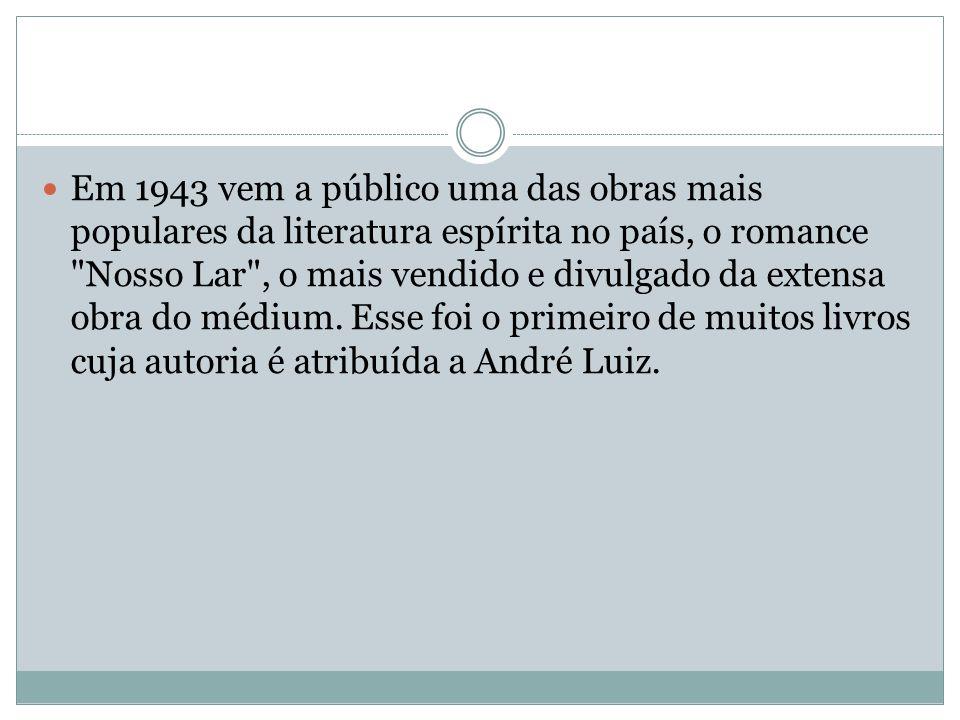Em 1943 vem a público uma das obras mais populares da literatura espírita no país, o romance Nosso Lar , o mais vendido e divulgado da extensa obra do médium.